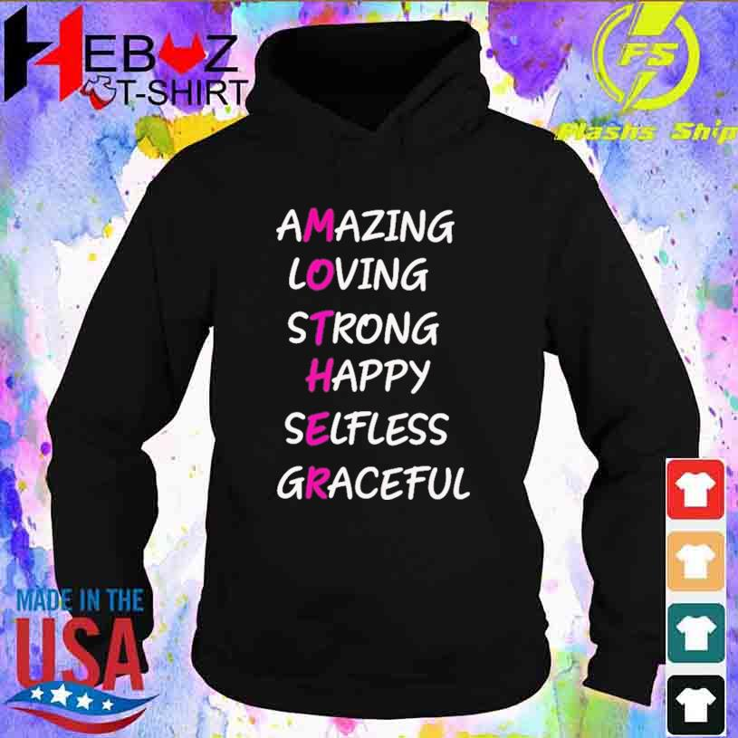Amazing Loving Strong Happy Selfless Graceful Shirt hoodie