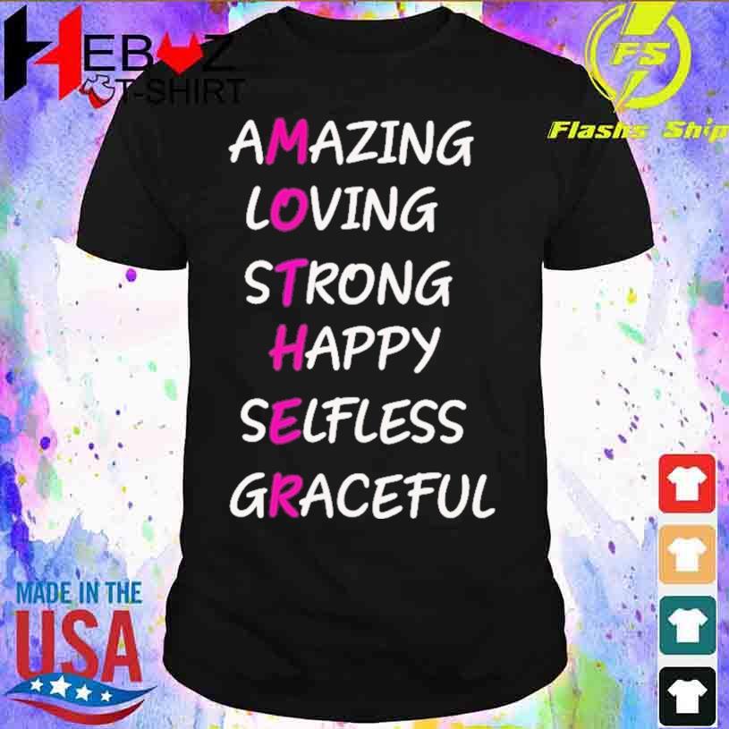 Amazing Loving Strong Happy Selfless Graceful Shirt