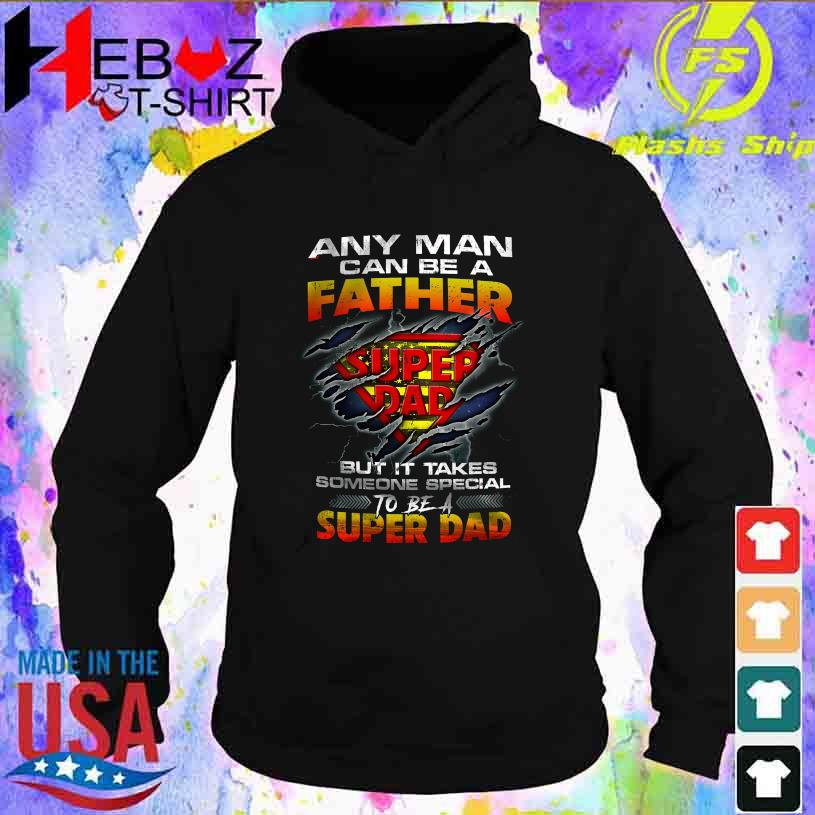Any Man can be a Father Super Dad but it takes someone special to be a Super Dad s hoodie