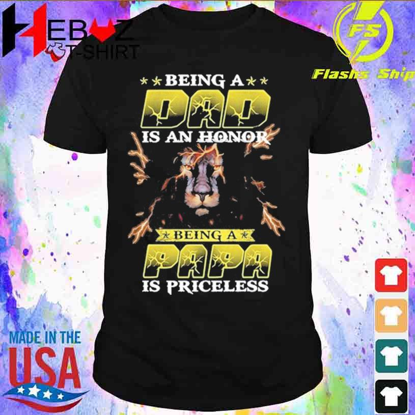 Being A Dad Is An Honor Being A Papa Is Priceless T-shirt