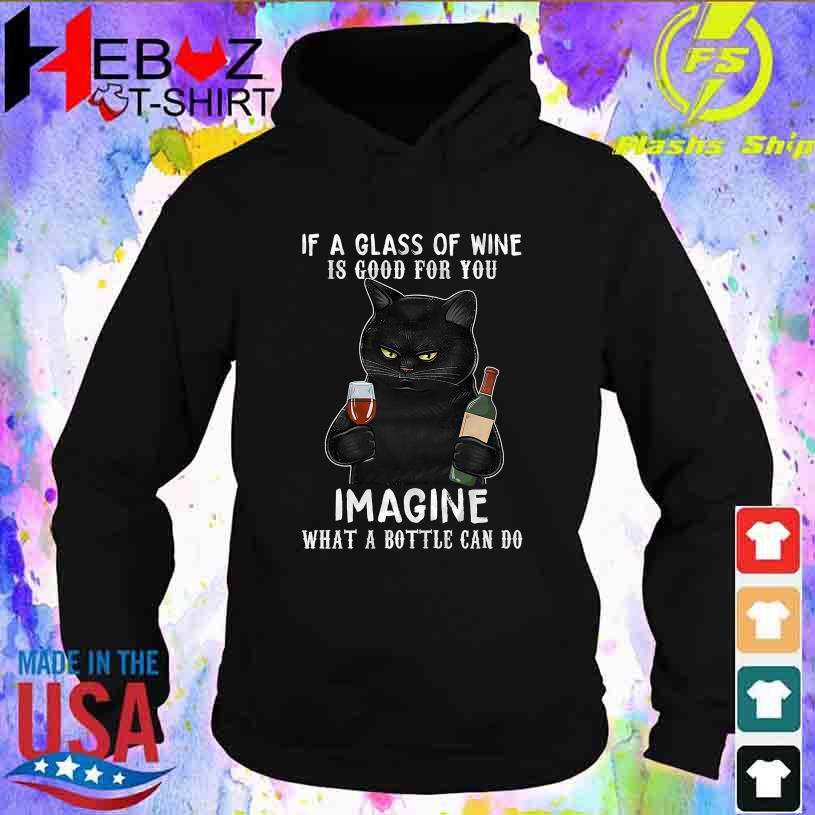 Black Cat if a glass of Wine if good for You Imagine what a bottle can do s hoodie