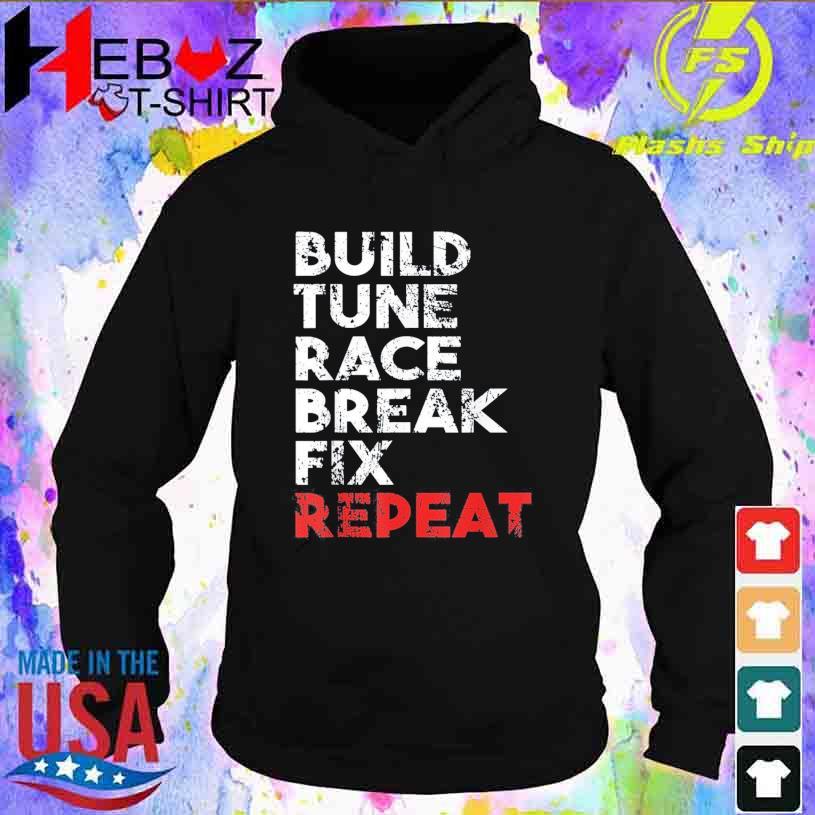 Build Tune Race Break Fix Repeat Shirt hoodie