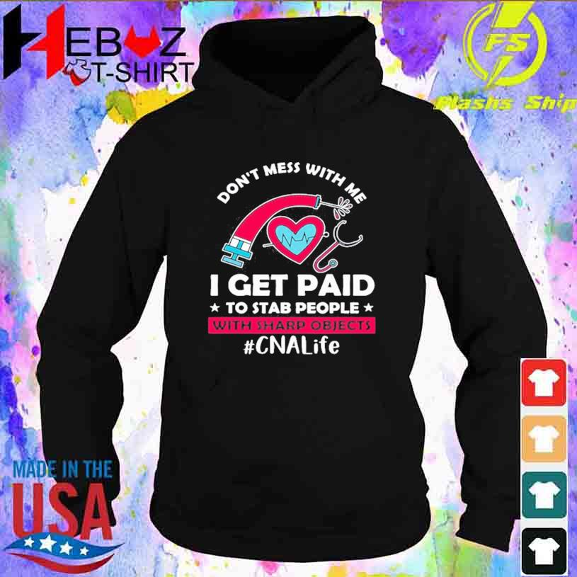 Don't Mess With Me I Get Paid To Stab People With Sharp Objects CNA Life T-s hoodie