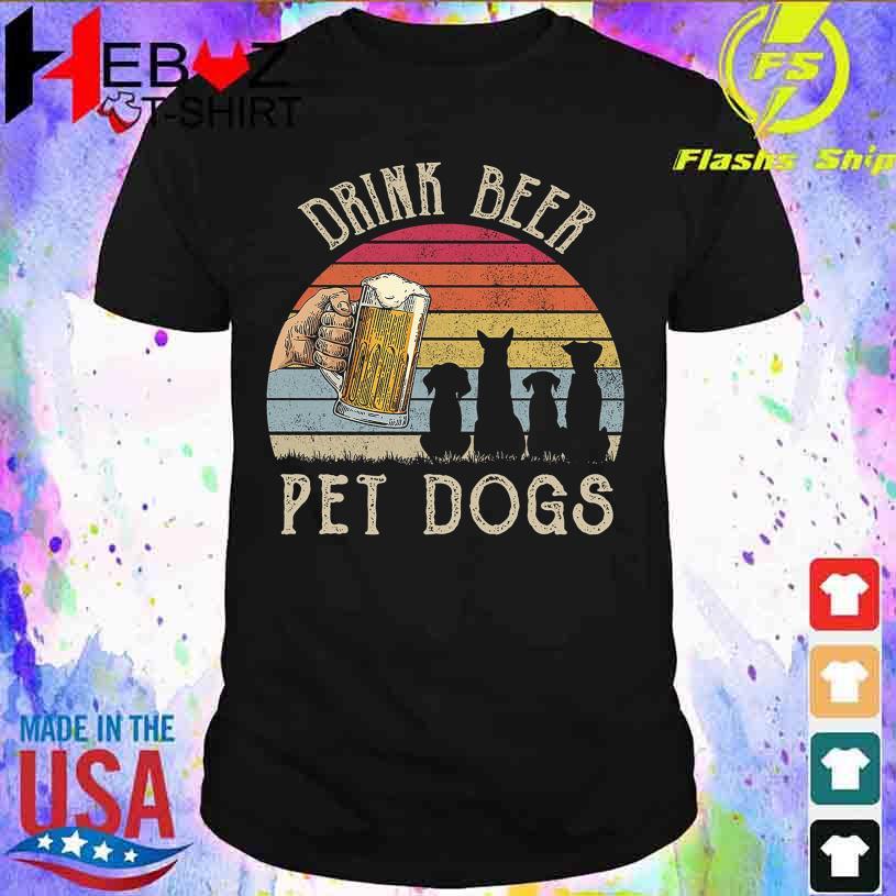 Drink beer Pet Dogs vintage shirt