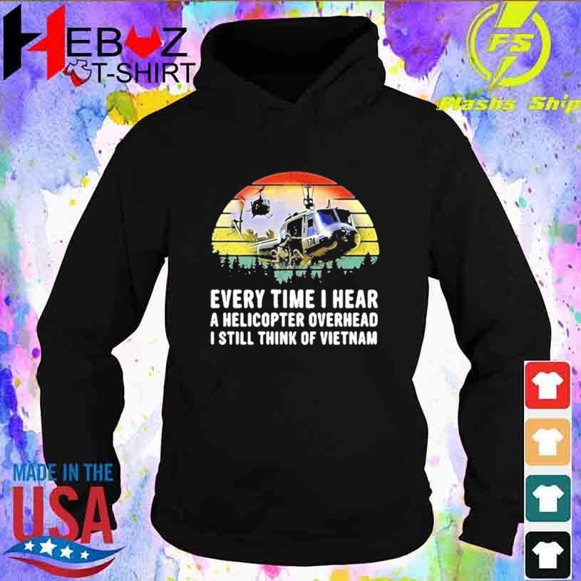 Every Time I Hear A Helicopter Overhead I Still Think Of Vietnam Huey Sound T-s hoodie
