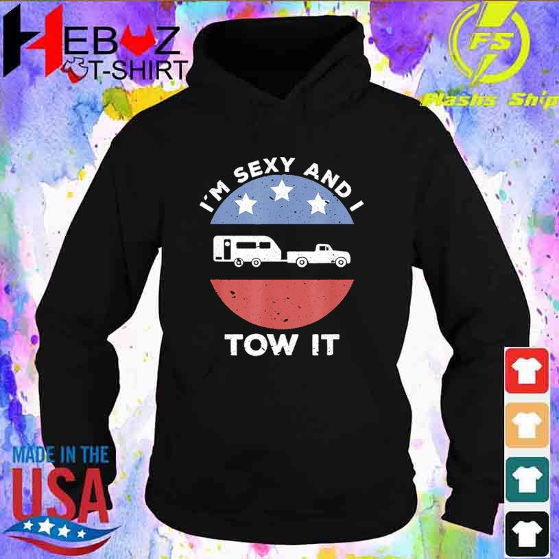 Funny Camping RV Im Sexy And I Tow It Shirt hoodie