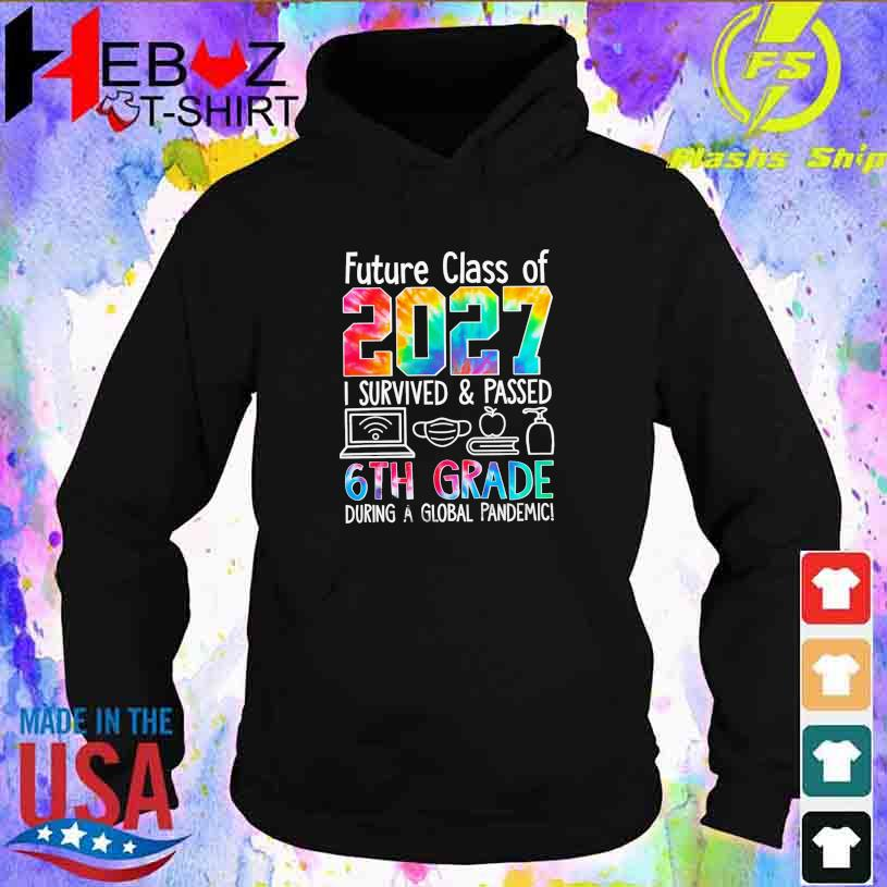 Future class of 2027 I survived and Passed 6TH Grade during a Global pandemic hoodie