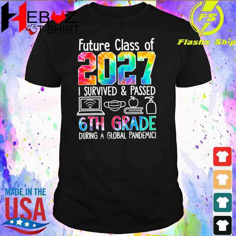 Future class of 2027 I survived and Passed 6TH Grade during a Global pandemic shirt