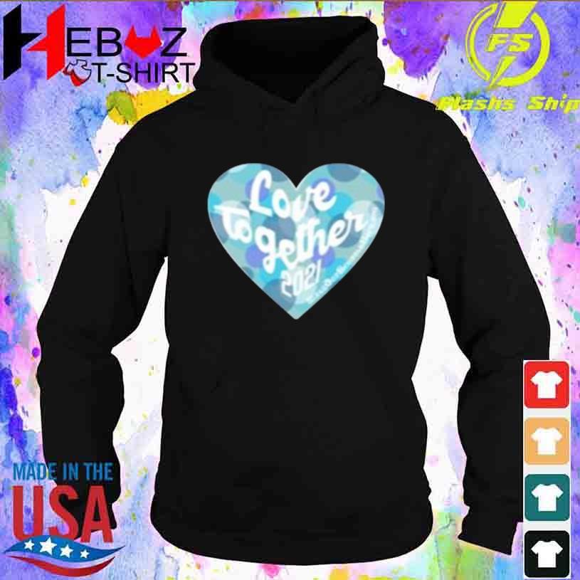 Heart Love Together 2021 Shirt hoodie