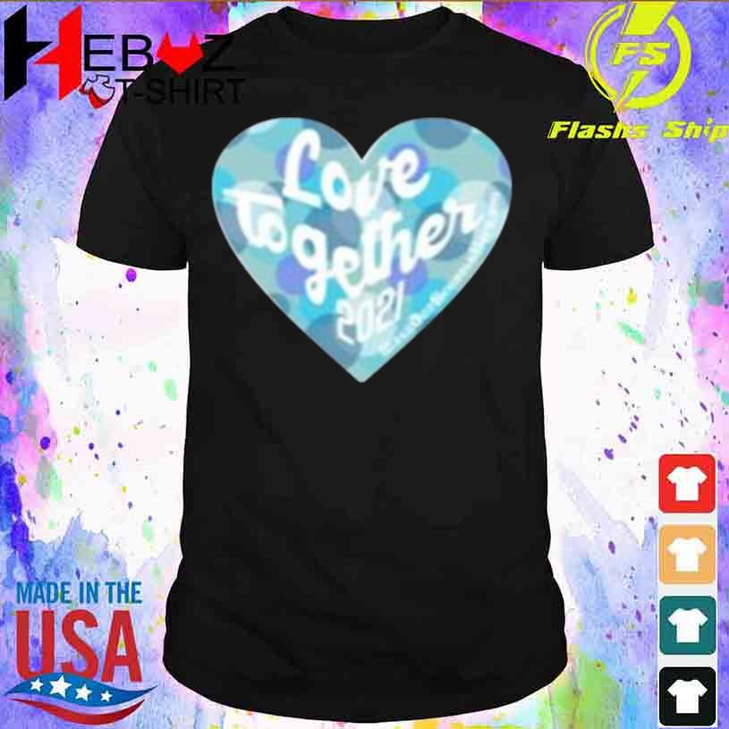 Heart Love Together 2021 Shirt