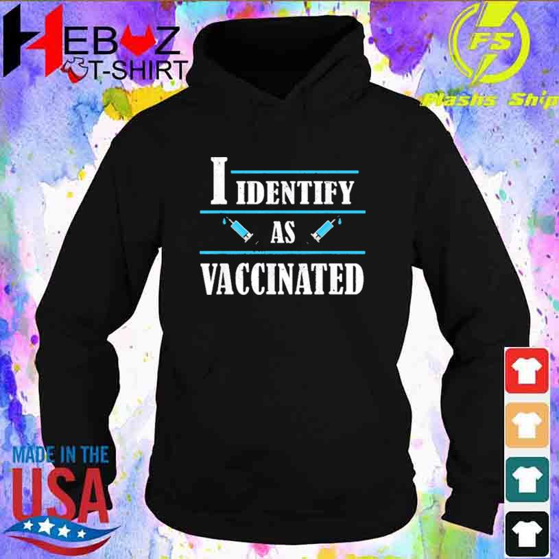 I Identify As Vaccinated Politically Correct Woke Anti-vax Shirt hoodie