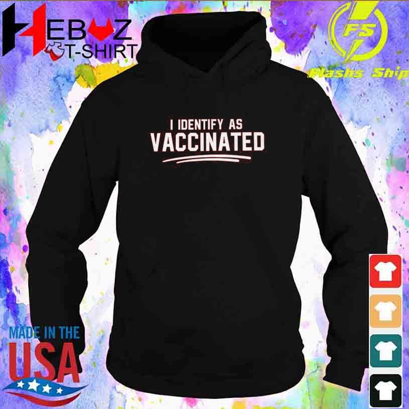 I Identify as Vaccinated hoodie