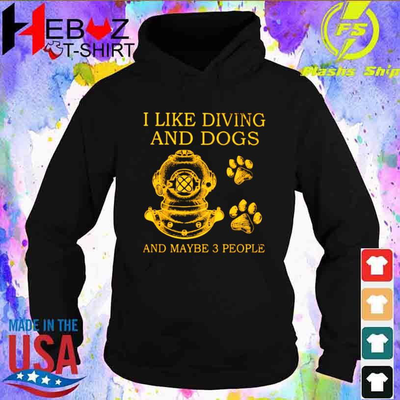 I Like Diving And Dogs And Maybe 3 People Shirt hoodie