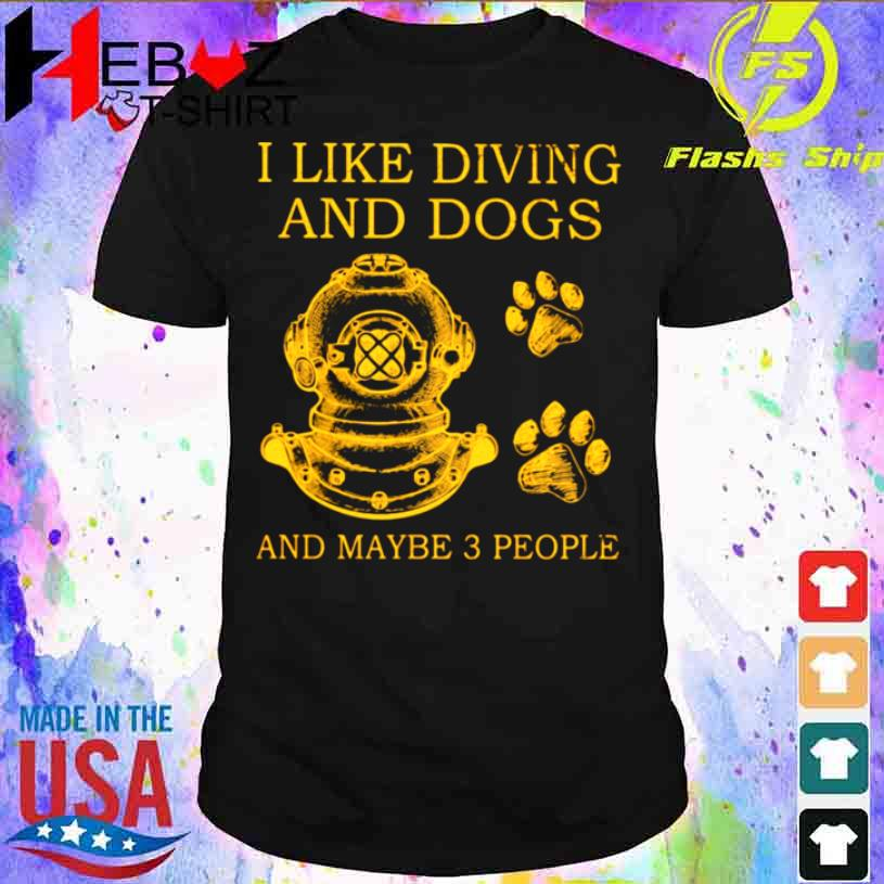 I Like Diving And Dogs And Maybe 3 People Shirt
