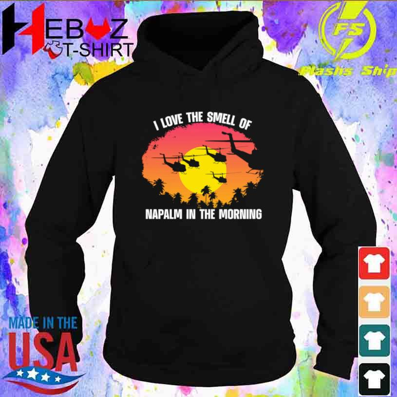 I Love The Smell Of Napalm In The Morning Shirt hoodie