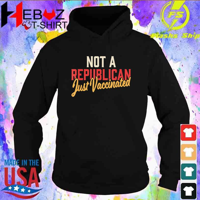 I'm Vaccinated Retro Not a Republican Just Vaccinated Shirt hoodie