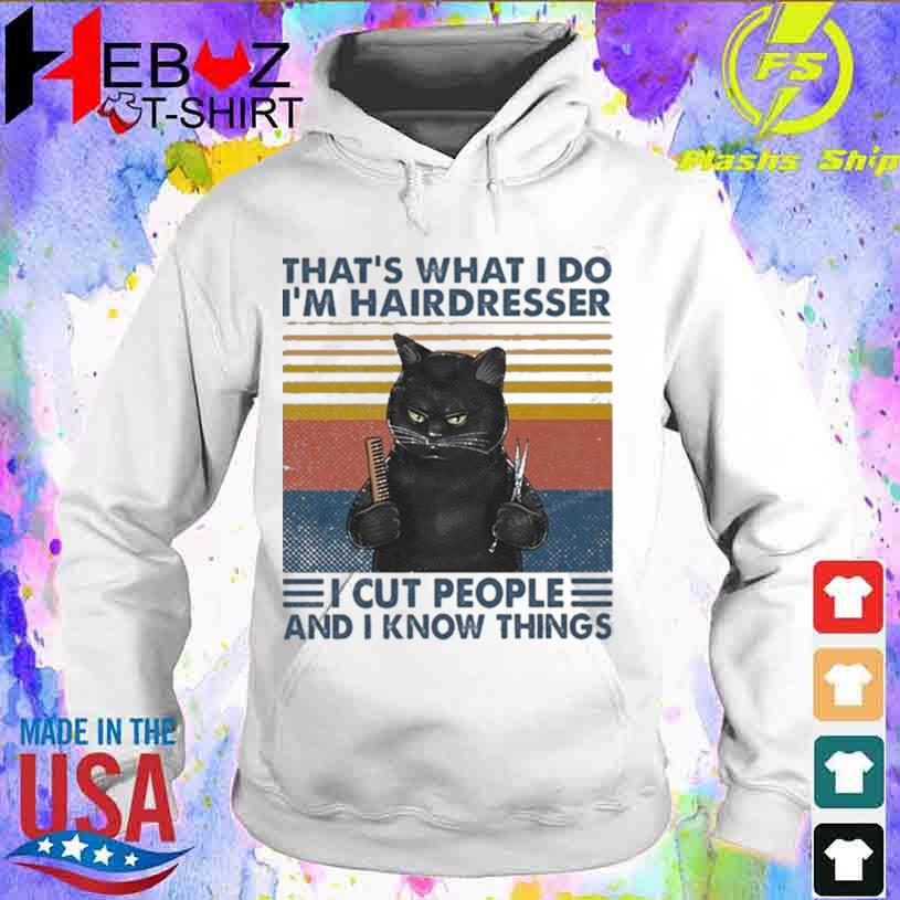 Official Black Cat That's What I Do I'm Hairdresser I Cut People And I Know Things Vintage Shirt hoodie