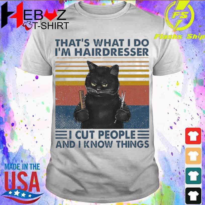 Official Black Cat That's What I Do I'm Hairdresser I Cut People And I Know Things Vintage Shirt