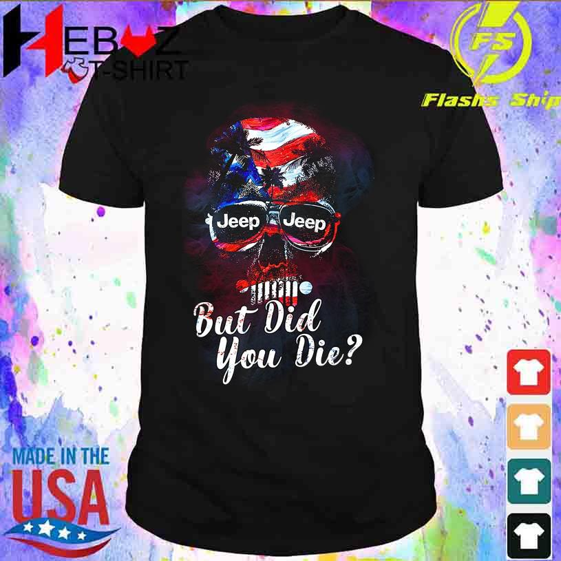 Skull American Jeep Jeep but did You die shirt