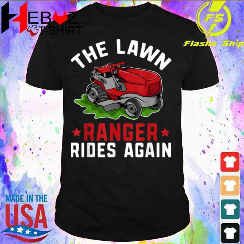The Lawn Ranger Rides Again Gardening Mowing Man Fathers Day Shirt
