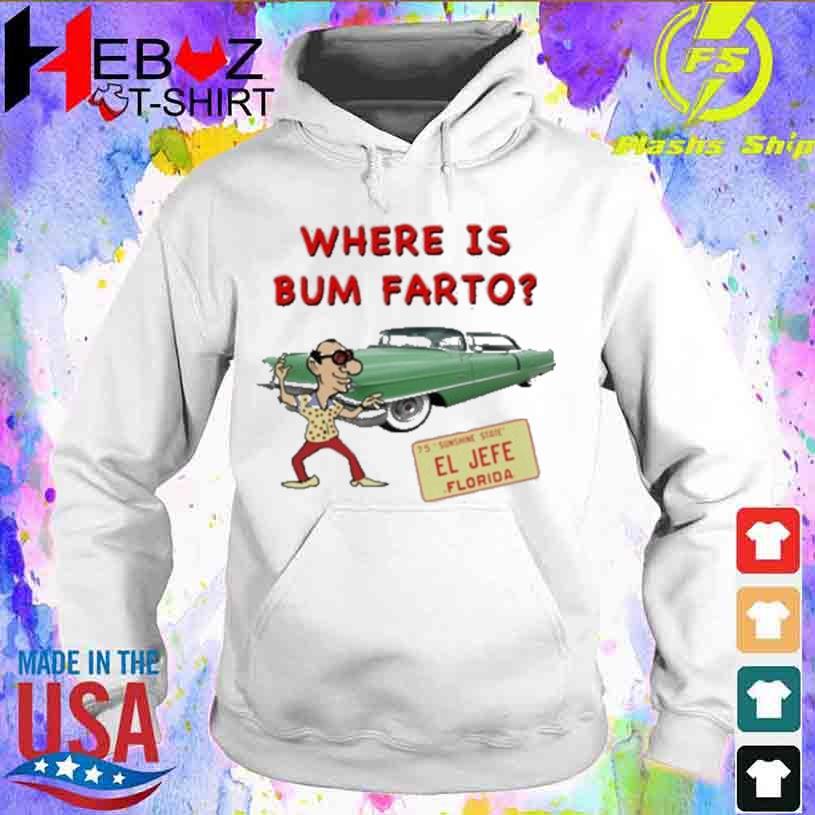 Where is Bum Farto El Jefe florida hoodie